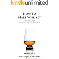 How To Make Whiskey: A Step-by-Step Guide to Making Whiskey (English Edition)