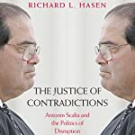 The Justice of Contradictions: Antonin Scalia and the Politics of Disruption | Richard L. Hasen