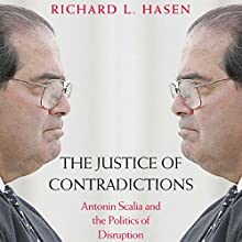 The Justice of Contradictions: Antonin Scalia and the Politics of Disruption Audiobook by Richard L. Hasen Narrated by Jesse Einstein