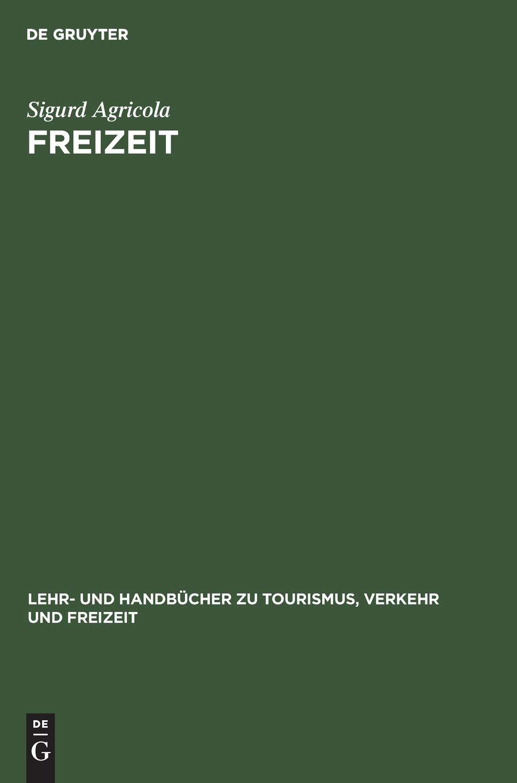 Freizeit: Grundlagen für Planer und Manager (Lehr- und Handbücher zu Tourismus, Verkehr und Freizeit)
