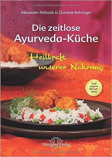 Die zeitlose Ayurveda-Küche - Die Heilkraft unserer Nahrung: Amazon ...