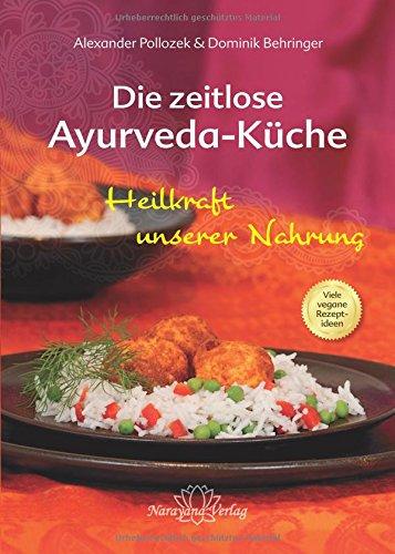 Die zeitlose Ayurveda-Küche - Die Heilkraft unserer Nahrung ...