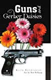 Guns and Gerber Daisies, Keith Rothschild, 1441560564