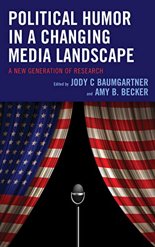 Political Humor in a Changing Media Landscape: A New Generation of Research (Lexington Studies in Political Communication)