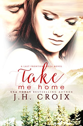 Take Me Home (Last Frontier Lodge Novels Book 1) (English Edition)