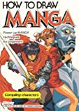 How To Draw Manga Volume 1: Compiling Characters (How to Draw Manga (Graphic-Sha Numbered))