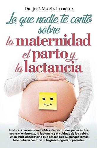 Amazon.com: Lo que nadie te contó sobre la maternidad, el parto y la ...