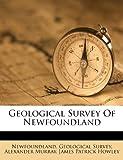 Geological Survey of Newfoundland, Newfoundland. Geological Survey and Alexander Murray, 1179357590