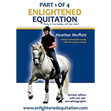 Enlightened Equitation: Riding in True Harmony with Your Horse: Part 1 of 4 (Introduction, Chapters 1-3)