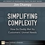 Simplifying Complexity: How GoDaddy Met Its Customers' Unmet Needs | Jim Champy