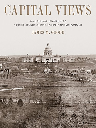 Capital Views: Historic Photographs of Washington, DC, Alexandria and Loudoun County, Virginia, and Frederick County, ()