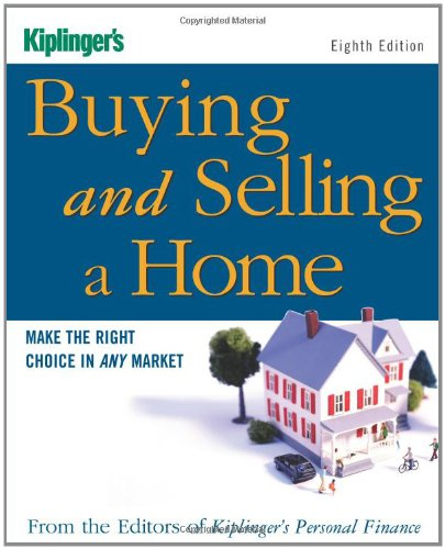 Kiplinger's Buying and Selling a Home: Make the Right Choice in Any Market (Buying & Selling a Home)