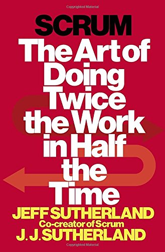 scrum-the-art-of-doing-twice-the-work-in-half-the-time