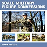 Scale Military Figure Conversions, Duncan Howarth, 1847970672
