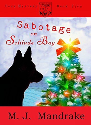 Sabotage on Solitude Bay (A Starling and Swift Cozy Mystery Book 5)