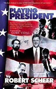 Playing President: My Close Ecounters with Nixon, Carter, Bush I, Reagan, and Clinton and How They Did Not Prepare Me for George W. Bush from Akashic Books