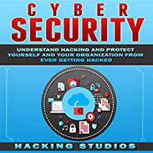 Cyber Security: Understand Hacking and Protect Yourself and Your Organization From Ever Getting Hacked Audiobook by Hacking Studios Narrated by Bill Conway