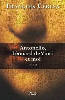 Antonello, Léonard de Vinci et moi : roman, Cérésa, François