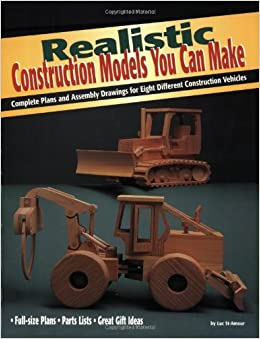 Realistic Construction Models You Can Make: Complete Plans and Assembly Drawings for Eight Different Construction Vehicles (Vehicles You Can Make Series)