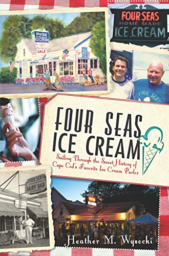 Four Seas Ice Cream: Sailing Through the Sweet History of Cape Cod's Favorite Ice Cream Parlor (American - Cape Cod Shopping