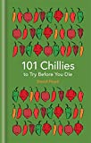 101 Chillies to Try Before You Die (101 to Try Before You Die)