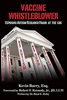 Vaccine Whistleblower: Exposing Autism Research Fraud at the CDC by [Barry, Kevin]