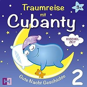 Kuschelzeit (Traumreise mit Cubanty 2): Gute Nacht Geschichte Hörbuch