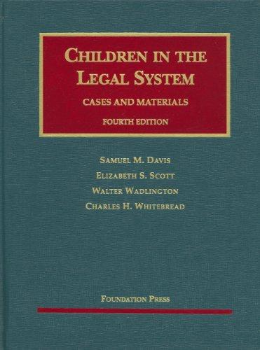 Davis, Scott, Wadlington and Whitebread's Children in the Legal System, 4th (University Casebook Series)