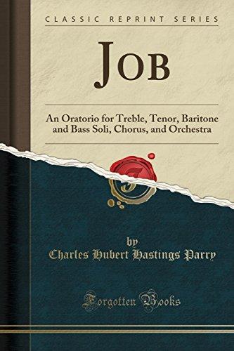 Job: An Oratorio for Treble, Tenor, Baritone and Bass Soli, Chorus, and Orchestra (Classic Reprint)