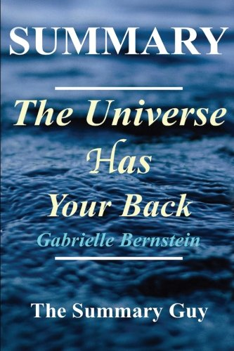 Summary   The Universe Has Your Back  By Gabrielle Bernstein   Transform Fear To Faith  The Universe Has Your Back  A Complete Summary   Book  Paperback  Hardcover Book 1