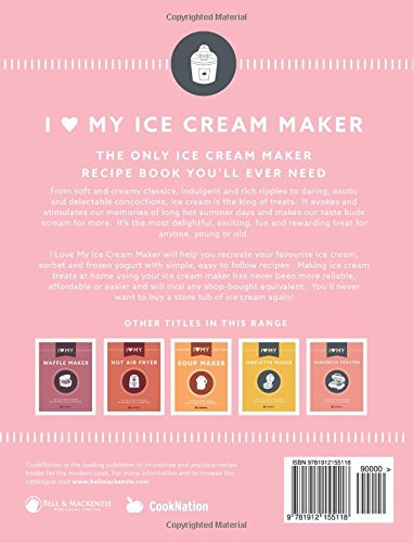 I love my ice cream maker the only ice cream maker recipe book you i love my ice cream maker the only ice cream maker recipe book youll ever need amazon cooknation 9781912155118 books ccuart Choice Image
