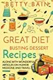 img - for Great Diet Busting Dessert Recipes: Along with Wonderful Articles on Humor, Medicine and Travel book / textbook / text book