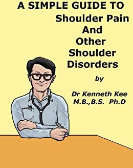 A Simple Guide to Shoulder Pain and Other Shoulder Disorders (A Simple Guide to Medical Conditions)