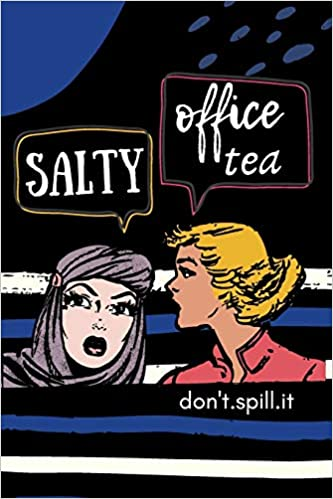 Amazon Com Salty Office Tea Don T Spill It Humorous Office Gift Ideas For Staff Gift Exchange Quarantine Gifts For Teens And Adults 9781658680127 White Elephant Press Books