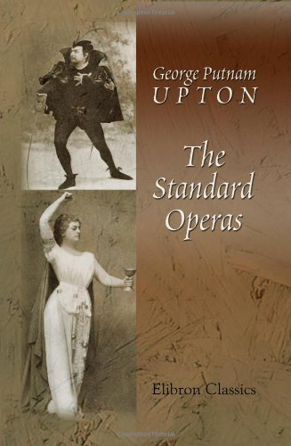 Download The Standard Operas: Their Plots, Their Music, and Their Composers ebook