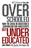 Overschooled but Undereducated : How the Crisis in Education Is Jeopardizing Our Adolescents, Abbott, John and MacTaggart, Heather, 1855396238