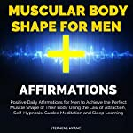 Muscular Body Shape for Men Affirmations: Positive Daily Affirmations for Men to Achieve the Perfect Muscle Shape of Their Body Using the Law of Attraction, Self-Hypnosis, Guided Meditation | Stephens Hyang