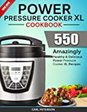 Power Pressure Cooker XL Cookbook: Top 550 Amazingly Healthy and...