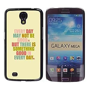 FECELL CITY // Duro Aluminio Pegatina PC Caso decorativo Funda Carcasa de Protección para Samsung Galaxy Mega 6.3 I9200 SGH-i527 // Motivational Self Help Good Day Text Quote