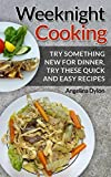 Weeknight Cooking: TRY SOMETHING NEW FOR DINNER, TRY THESE QUICK AND EASY RECIPES