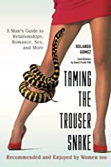 Taming The Trouser Snake: A Man's Guide to Relationships, Romance, Sex, and More Paperback