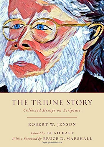 The Triune Story: Collected Essays on Scripture: Jenson, Robert W., East, Brad, Marshall, Bruce D.: 9780190917005: Amazon.com: Books