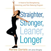 Straighter, Stronger, Leaner, Longer: A Head-to-Toe Strengthening, Stretching, and Pain-RelievingProgram