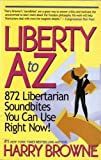 Liberty A-Z : 872 Libertarian Soundbites You Can Use Right Now!