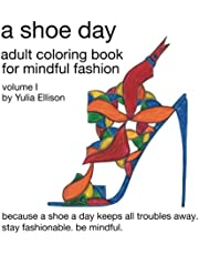 A Shoe Day Adult Coloring Book for Mindful Fashion: Because a shoe a day keeps all troubles away. Stay fashionable, be mindful.: Volume 1