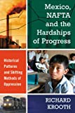 img - for Mexico, NAFTA and the Hardships of Progress: Historical Patterns and Shifting Methods of Oppression book / textbook / text book