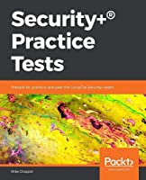 Security+® Practice Tests: Prepare for, Practice and Pass the CompTIA Security+ Exam Front Cover