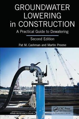 Groundwater Lowering in Construction: A Practical Guide to Dewatering, Second Edition -