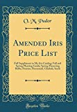 Amazon / Forgotten Books: Amended Iris Price List Fall Suppliment to My Iris Catalog Fall and Spring Planting Guide Spring Flowering Bulbs, Peonies, Perennials, Gladioli, Seeds Classic Reprint (O M Pudor)