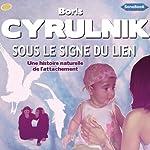 Sous le signe du lien: Une histoire naturelle de l'attachement   Boris Cyrulnik